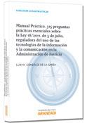 Manual Práctico. 315 Preguntas prácticas esenciales sobre el uso de las tecnologías de la información y la comunicación en la Administración de Justicia