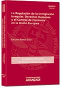 La regulación de la inmigración irregular, derechos humanos y el control de fronteras en la Unión Europea