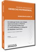 El Arbitraje Frente a los Litigios Internacionales en Materia de Propiedad Intelectual: La Arbitrabilidad y la Adopción de Medidas Cautelares