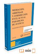 Mediación, arbitraje y jurisdicción en el actual paradigma de justicia (Dúo)
