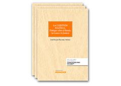 LA CUESTIÓN POLÍTICA. Diálogos sobre el Estado, las Leyes y la Justicia (Thomson Reuters Aranzadi)